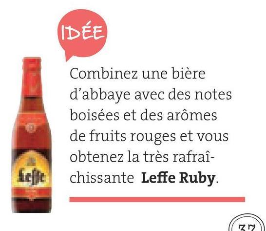 Folder Spar du 29/06/2018 au 31/07/2018 - IDÉE Combinez une bière d'abbaye avec des notes boisées et des arômes de fruits rouges et vous obtenez la très rafraî- chissante Leffe Ruby. Left