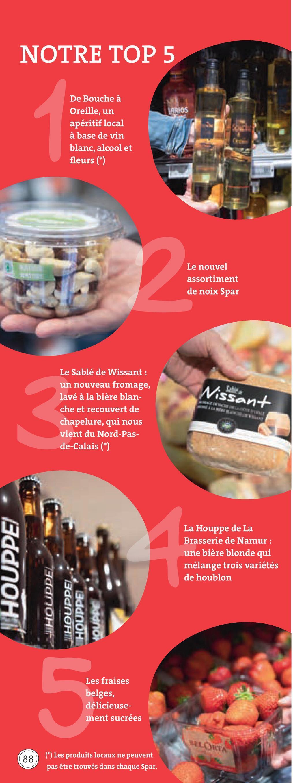 Folder Spar du 29/06/2018 au 31/07/2018 - NOTRE TOP 5 De Bouche à Oreille, un apéritif local à base de vin blanc, alcool et fleurs (*) Le nouvel assortiment de noix Spar Wissant Le Sablé de Wissant : un nouveau fromage, lavé à la bière blan- che et recouvert de chapelure, qui nous vient du Nord-Pas- de-Calais (*) THOUPPE La Houppe de La Brasserie de Namur: une bière blonde qui mélange trois variétés de houblon THOUPPEL ತರdOHH THOUPPE HOUPAC Les fraises belges, délicieuse- ment sucrées HOLTA (88) (*) Les produits locaux ne peuvent pas être trouvés dans chaque Spar.