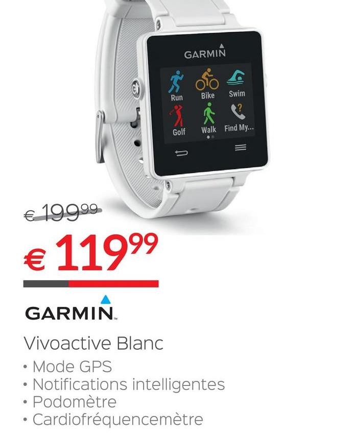 Folder Selexion du 28/06/2018 au 31/07/2018 - GARMIN con Run Bike Swim Golf Walk Find My. 3 € 199.99 € 11999 GARMIN Vivoactive Blanc • Mode GPS • Notifications intelligentes • Podomètre • Cardiofréquencemètre