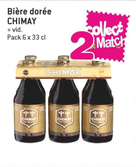 Folder Match du 11/07/2018 au 24/07/2018 - Bière dorée CHIMAY + vid. Pack 6 x 33 cl Tollect Match CHIMAY CHIMA CHIMAY