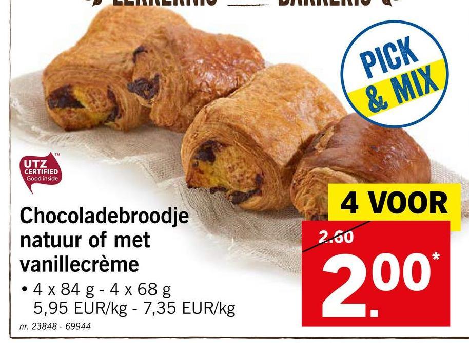 PICK & MIX UTZ CERTIFIED Good inside 4 VOOR 2.60 Chocoladebroodje natuur of met vanillecrème • 4 x 84 g - 4 x 68 g 5,95 EUR/kg - 7,35 EUR/kg 200 nr. 23848 - 69944