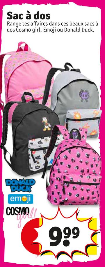 Sac à dos Range tes affaires dans ces beaux sacs à dos Cosmo girl, Emoji ou Donald Duck. emoji COSMO (9993 099