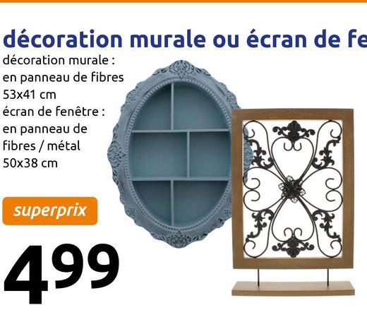 décoration murale ou écran de fe décoration murale : en panneau de fibres 53x41 cm écran de fenêtre : en panneau de fibres / métal 50x38 cm superprix 499