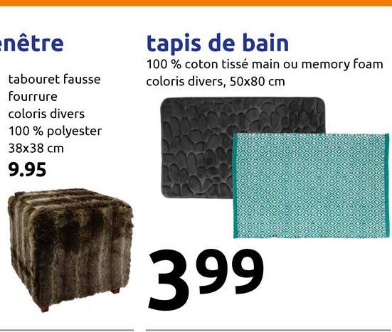 enêtre tapis de bain 100% coton tissé main ou memory foam coloris divers, 50x80 cm tabouret fausse fourrure coloris divers 100% polyester 38x38 cm 9.95 399