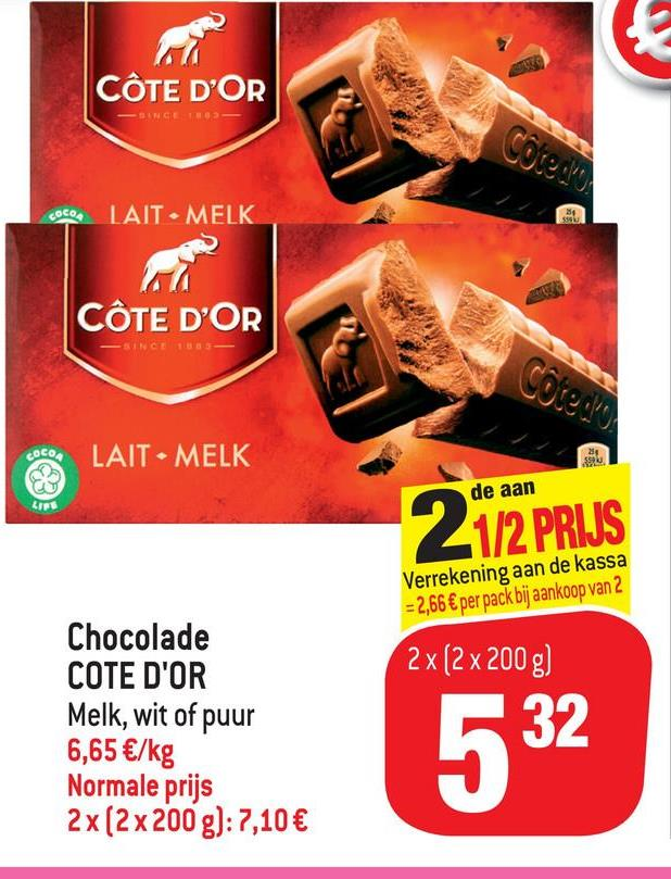 CÔTE D'OR COCOLAITMELK CÔTE D'OR LAIT. MELK de aan 1/2 PRIJS Verrekening aan de kassa = 2,66 € per pack bij aankoop van 2 2 x (2 x 200g) Chocolade COTE D'OR Melk, wit of puur 6,65 €/kg Normale prijs 2x (2 x 200 g):7,10 € 6 32 532