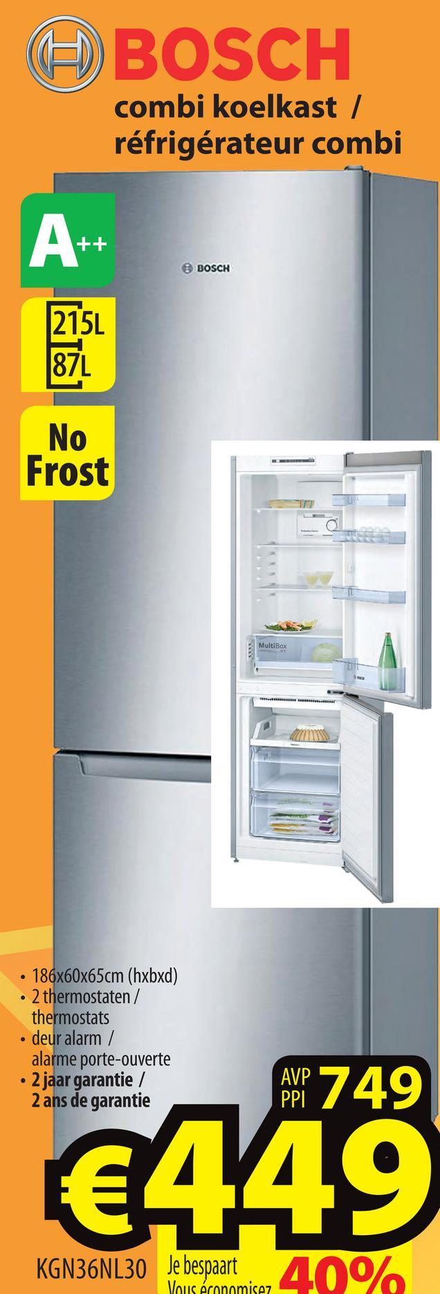 E) BOSCH combi koelkast / réfrigérateur combi BOSCH No Frost in Tag • 186x60x65cm (hxbxd) • 2 thermostaten/ thermostats • deur alarm / alarme porte-ouverte • 2 jaar garantie / 2 ans de garantie AYP 749 6449 KGN36NL30 Je bespaart Vous économisez