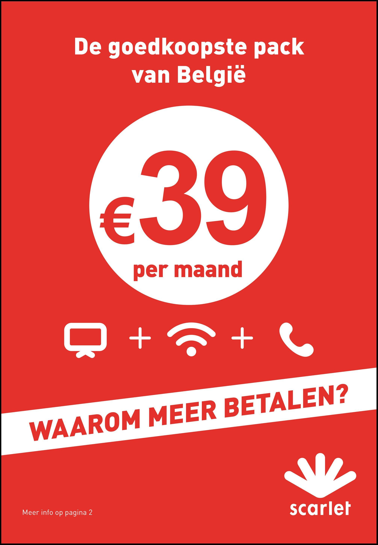 De goedkoopste pack van België €39 per maand Q + + C WAAROM MEER BETALEN? Meer info op pagina 2 scarlet