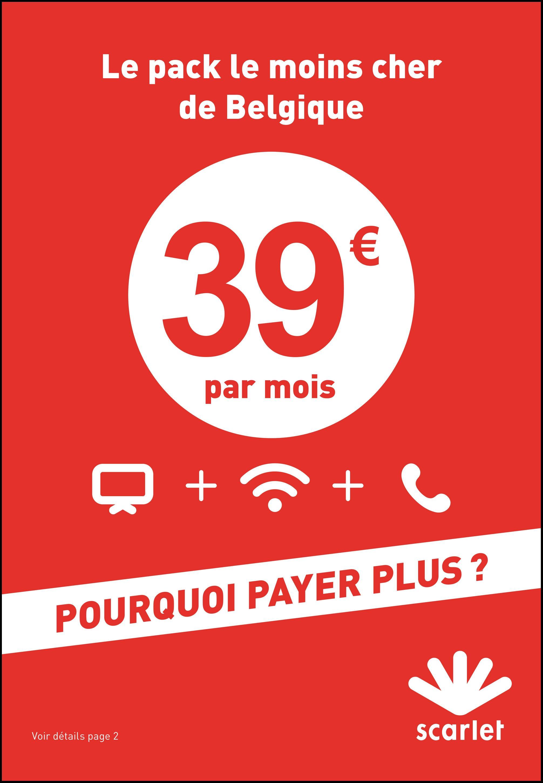 Le pack le moins cher de Belgique 39 par mois Q + + POURQUOI PAYER PLUS ? Voir détails page 2 scarlet