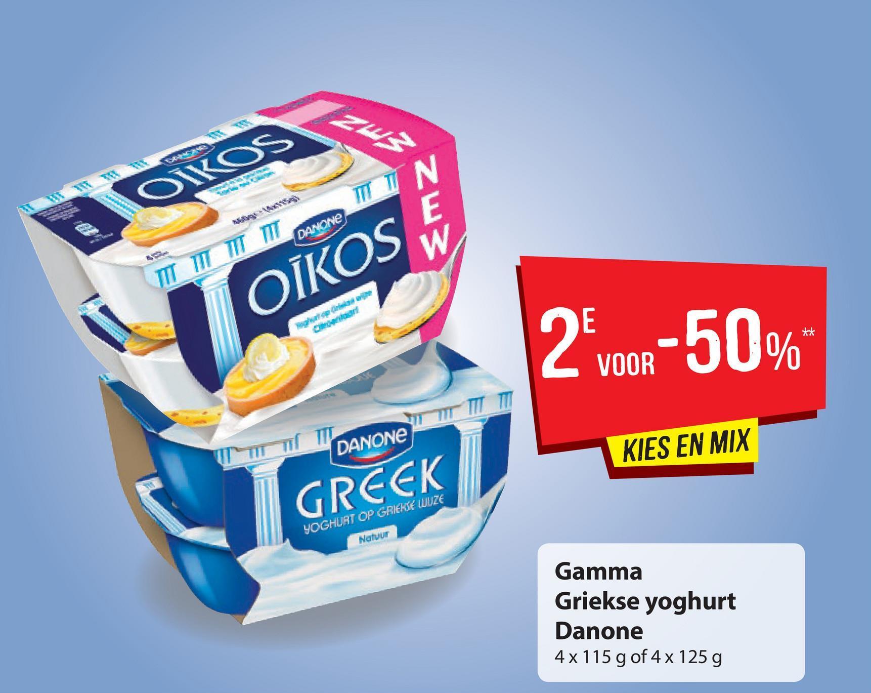 OIKOS DANONE_IITT N DANONE TII TITT OIKOS W gate ** 2 voor -50% VOOR CANON UIT T KIES EN MIX GRECK YOGHURT OP GRIEKSE LUZE Natuur Gamma Griekse yoghurt Danone 4x115 g of 4 x 125 g