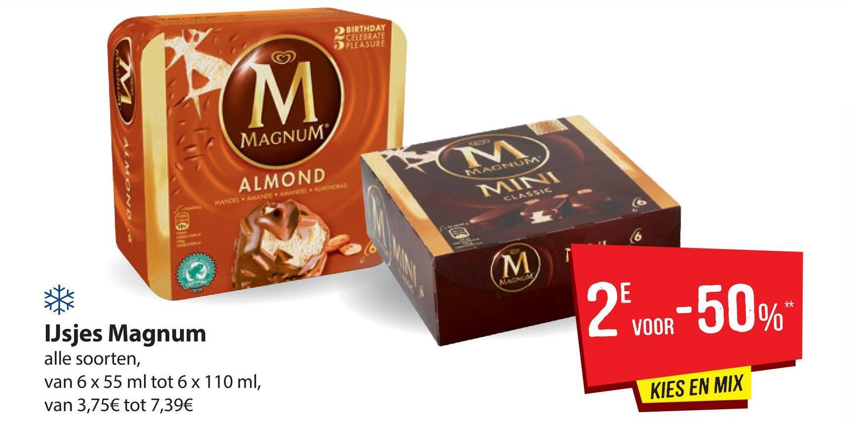 BIRTHDAY CELEBRATE PLEASURE CM MAGNUM CHUN MOND ALMOND - AMELAMINA 2voor-50% IJsjes Magnum alle soorten, van 6 x 55 ml tot 6 x 110 ml, van 3,75€ tot 7,39€ KIES EN MIX
