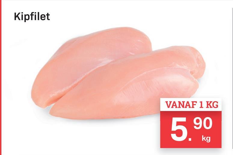 Kipfilet VANAF 1 KG 5.90 kg