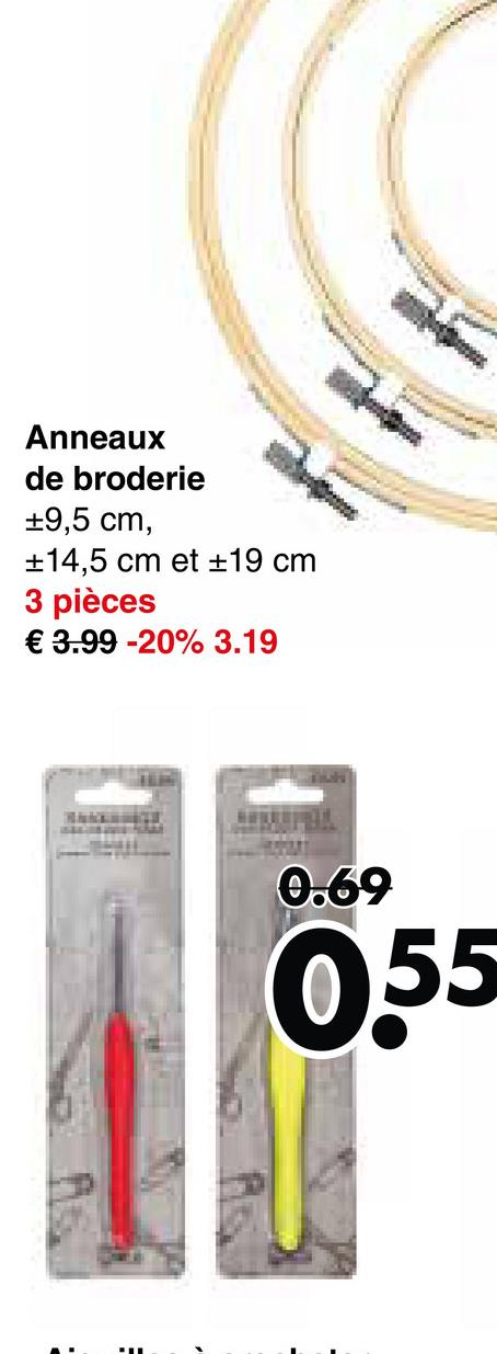Anneaux de broderie +9,5 cm, +14,5 cm et +19 cm 3 pièces € 3.99 -20% 3.19 0.69 055