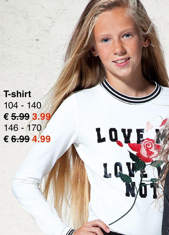 T-shirt 104 - 140 € 5.99 3.99 146 - 170 € 6.99 4.99