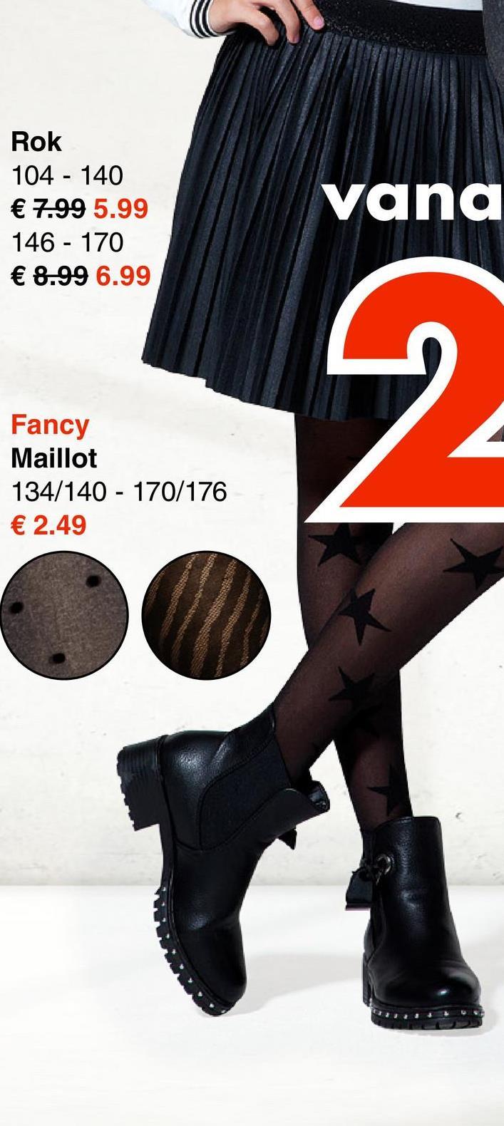 Rok 104 - 140 € 7.99 5.99 146 - 170 € 8.99 6.99 vana Nii Fancy Maillot 134/140 - 170/176 € 2.49
