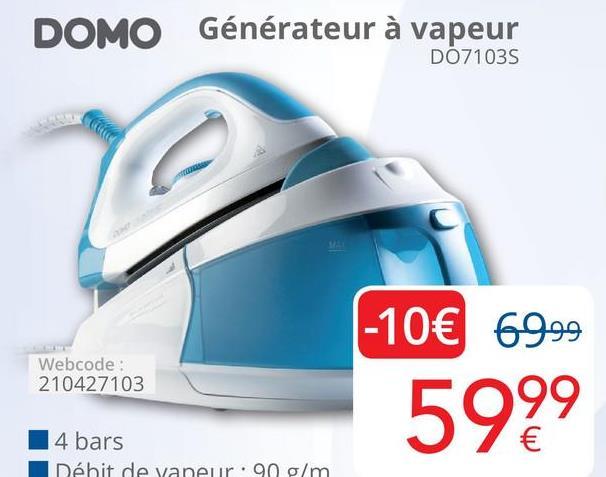 DOMO Générateur à vapeur DO71035 -10€ 69.99 Webcode: 210427103 5999 14 bars Débit de vaneur.90 g/m