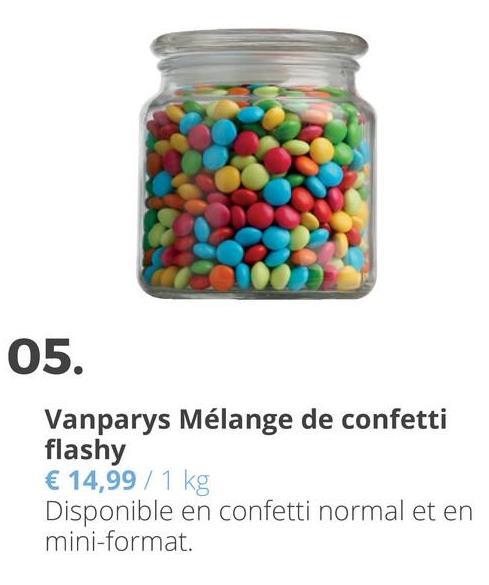 05. Vanparys Mélange de confetti flashy € 14,99 / 1 kg Disponible en confetti normal et en mini-format.