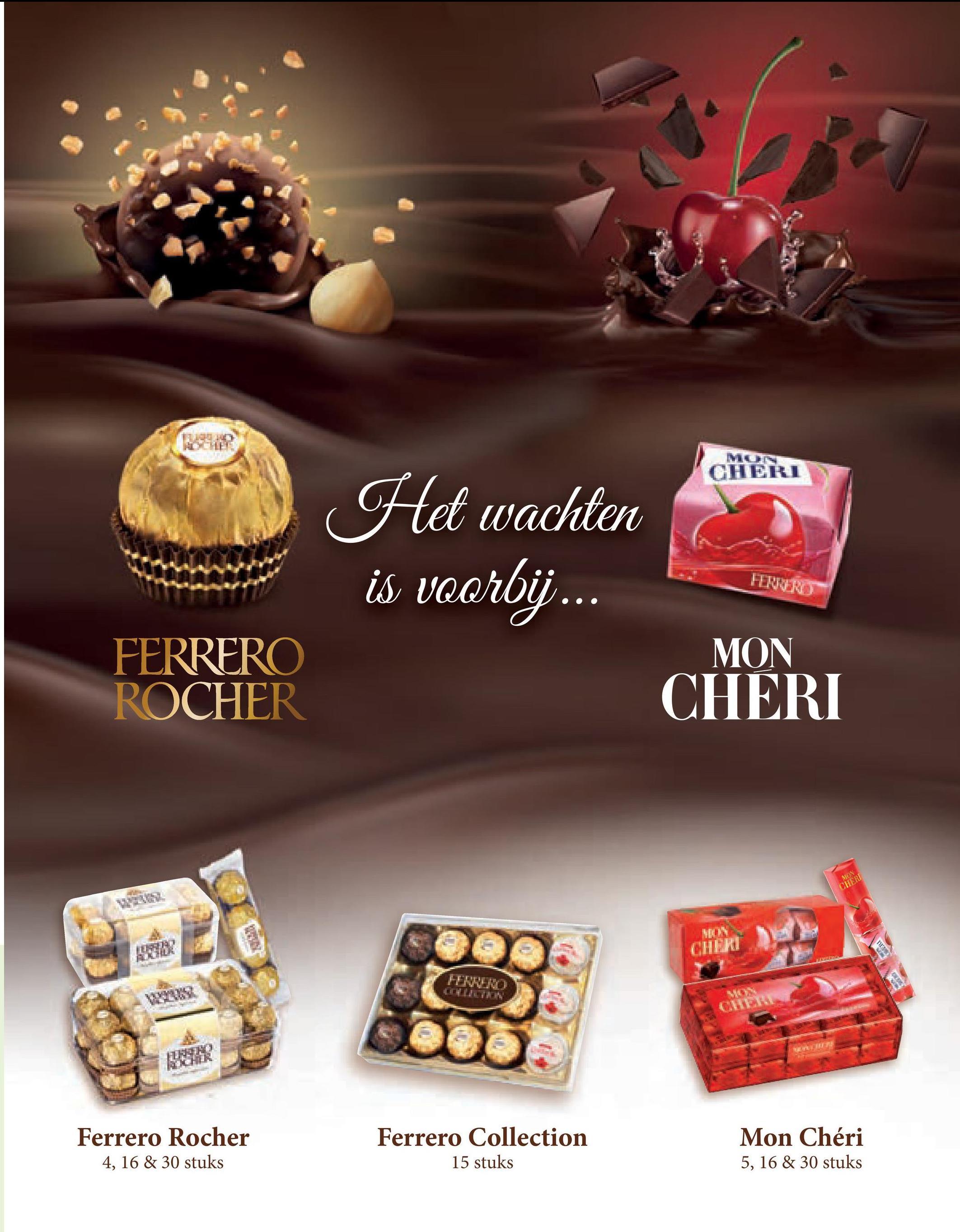 CHERI HUNT Het wachten is voorbij... MON CHERI FERRERO ROCHER MON CHERI CHERI ANNO WYN Ferrero Rocher 4, 16 & 30 stuks Ferrero Collection 15 stuks Mon Chéri 5, 16 & 30 stuks