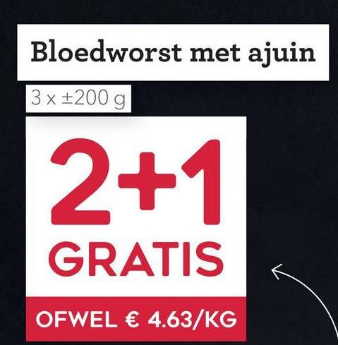 Bloedworst met ajuin 3 x +200 g 2+1 GRATIS OFWEL € 4.63/KG