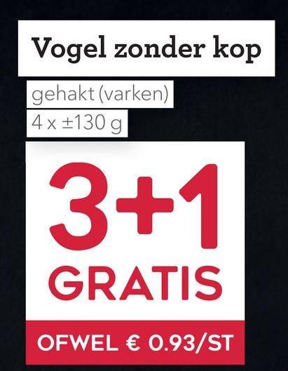 Vogel zonder kop gehakt (varken) 4x +130 g 3+1 GRATIS OFWEL € 0.93/ST
