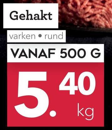 Gehakt varken rund VANAF 500 G 5 40 b. kg