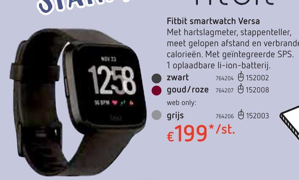 Fitbit smartwatch Versa goud/roze De goudkleurige Fitbit Versa is veel meer dan gewoon een horloge. Deze smartwatch is de volgende stap naar een actiever en gezonder leven. Volg de gepersonaliseerde oefeningen en zie hoe je vooruitgang groeit op je smartphone of tablet. • Een personal trainer : volg de oefeningen op het scherm en train alle spieren • Ingebouwde ademhalingsoefeningen, afgestemd op jouw hartslag • Met een geïntegreerde mp3-speler met plaats voor 300 nummers • GPS via smartphone : toont overal je afgelegde afstand, te voet of de fiets. • Met hartslagmeter • Waterdicht tot op 50m diepte : ga er gerust mee zwemmen • Meet het aantal verbrande calorieën • Bereken je aantal stappen • Betaal draadloos via NFC • Analyseer je slaappatroon • Draadloze synchronisatie met meer dan 200 toestellen (iOS, Android en Windows). • Meldingen : oproepen, sms'en, maar natuurlijk ook weer-apps • Speciaal voor vrouwen: volg je menstruatiecyclus en reken uit wanneer je ovuleert.