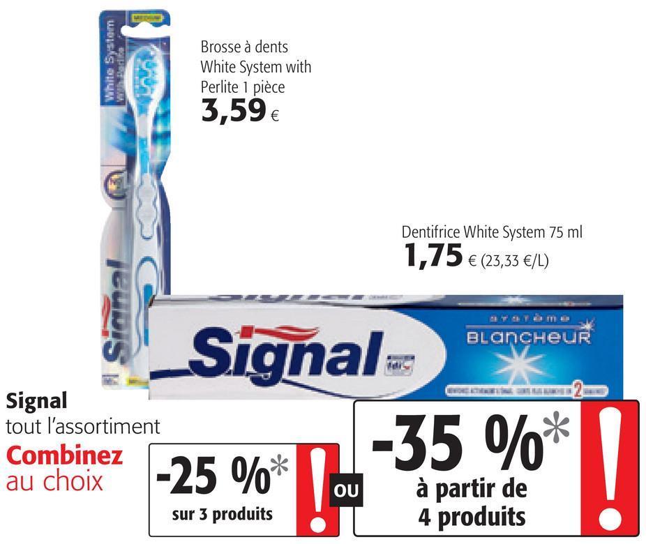 White System Brosse à dents White System with Perlite 1 pièce 3,59 € Dentifrice White System 75 ml 1,75 € (23,33 €/L) Teme BlancheUR Signal- 2 Signal tout l'assortiment Combinez au choix -25 %* 1-35 %* OU sur 3 produits à partir de 4 produits