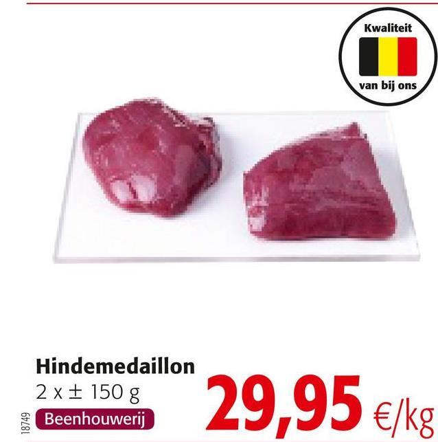Kwaliteit van bij ons Hindemedaillon 2 x + 150 g Beenhouwerij 29,95 €/kg 61281