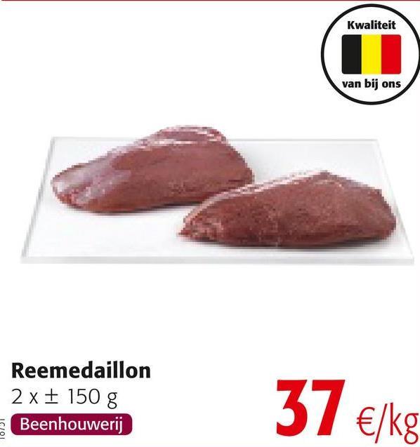 Kwaliteit van bij ons Reemedaillon 2 x + 150 g Beenhouwerij 37 €/kg 10/01