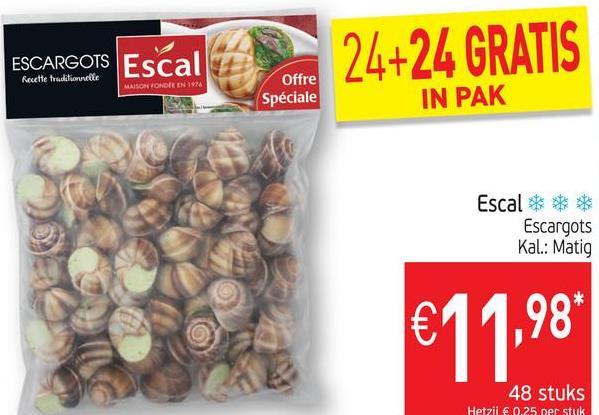 ESCARGOTS Escal Escal Recette traditionelle nes Escal 24+24 GRATIS MAISONONOREEN 1974 Offre Spéciale IN PAK Escal *** Escargots Kal.: Matig €11,98 48 stuks Hetzii € 0.25 per stuk