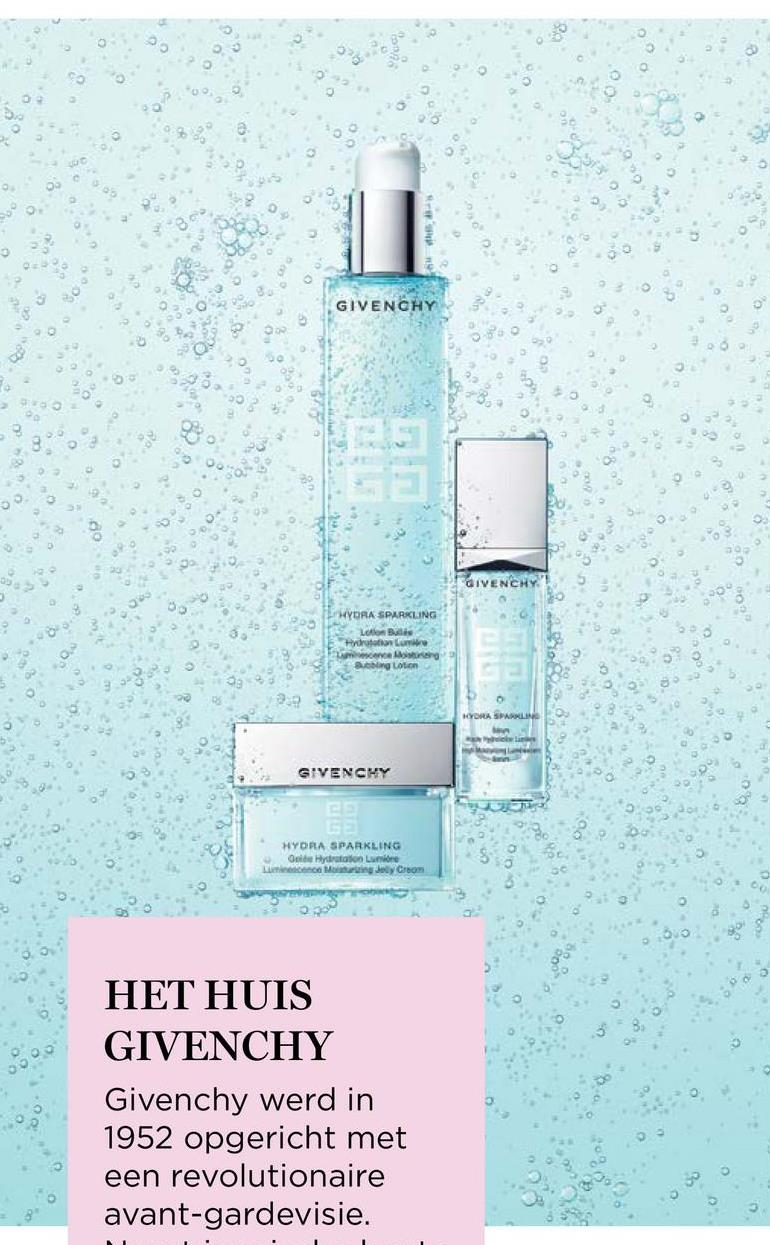 a. GIVENCHY GIVENCHY 000 HYDRA SPARKLING Loon Ball vrtu menering B ing Lotion HYRA SPRING S olar GIVENCHY HYDPA SPARKLING Od Hydratation Lumine Leo M ing Joly Croom HET HUIS GIVENCHY Givenchy werd in 1952 opgericht met een revolutionaire avant-gardevisie.
