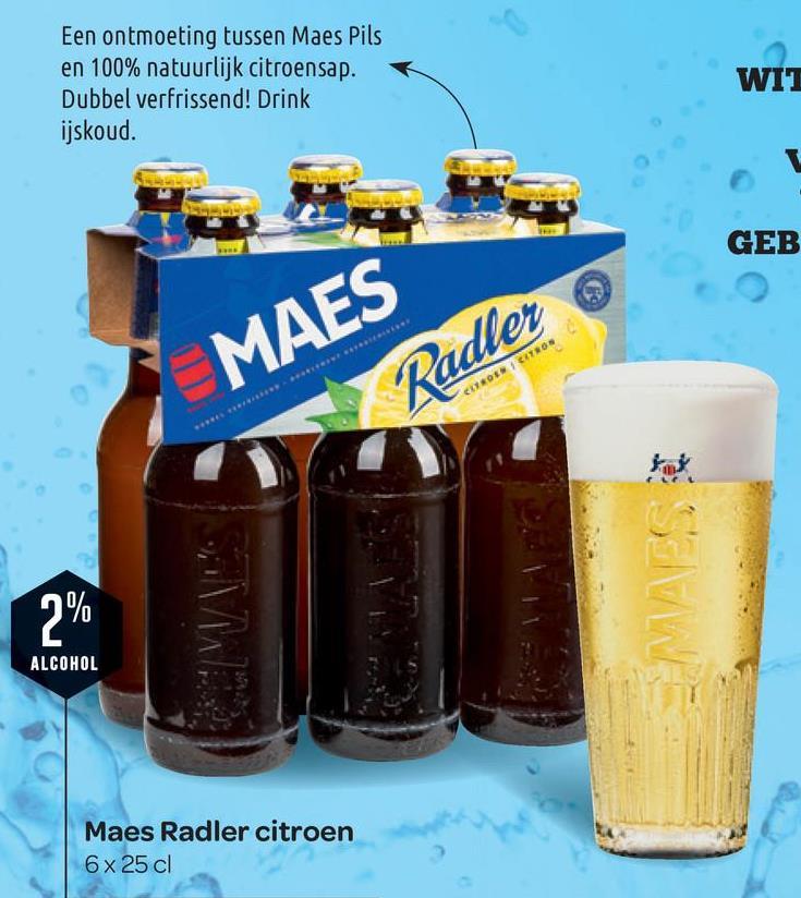 Een ontmoeting tussen Maes Pils en 100% natuurlijk citroensap. Dubbel verfrissend! Drink ijskoud. WIT GEB MAES Radler CITROEWCZYROS SW 2% ALCOHOL Maes Radler citroen 6 x 25 cl