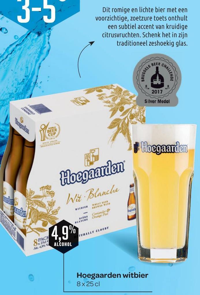 Dit romige en lichte bier met een voorzichtige, zoetzure toets onthult een subtiel accent van kruidige citrusvruchten. Schenk het in zijn traditioneel zeshoekig glas. RUSSE HALLENGE 2017 Silver Medal # Hoegaarden Hoegaarden Wit Blanche IS BLANCHE -1 0 % .. CLOROT SILY CLOEDT 8 PACH T, Ox250 ALCOHOL Hoegaarden witbier 8 x 25 cl