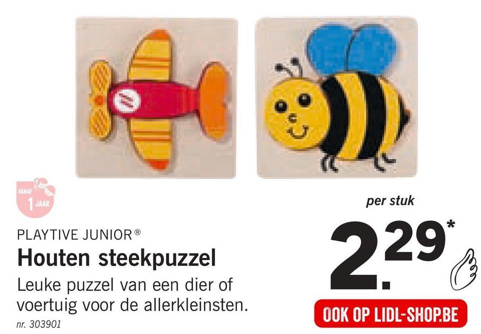 VANAF JAAR per stuk 29* PLAYTIVE JUNIOR® Houten steekpuzzel Leuke puzzel van een dier of voertuig voor de allerkleinsten. OOK OP LIDL-SHOP.BE nr. 303901