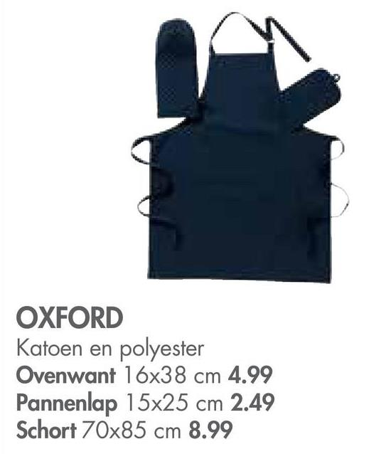 OXFORD Katoen en polyester Ovenwant 16x38 cm 4.99 Pannenlap 15x25 cm 2.49 Schort 70x85 cm 8.99