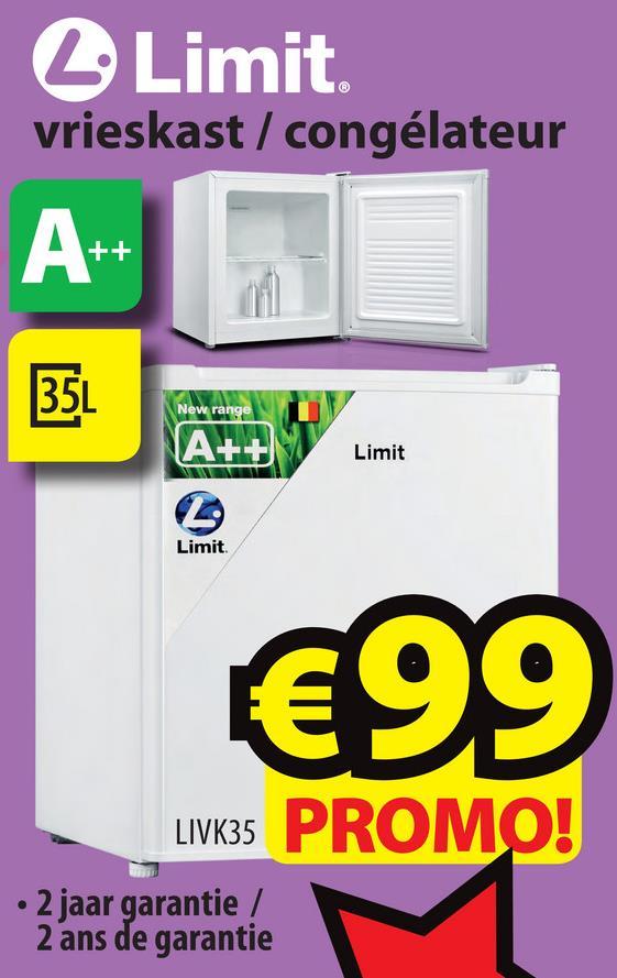 2 Limit vrieskast / congélateur + + New range Limit NA Limit €99 LIVK35 PROMO! • 2 jaar garantie / 2 ans de garantie