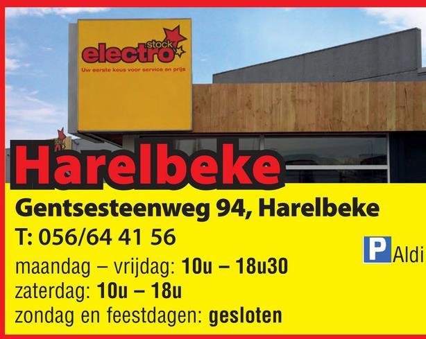 electron Uw eerste koos voor service on prijs Harelbeke Gentsesteenweg 94, Harelbeke T: 056/64 41 56 P Aldi maandag - vrijdag: 10u - 18u30 zaterdag: 10u - 18u zondag en feestdagen: gesloten