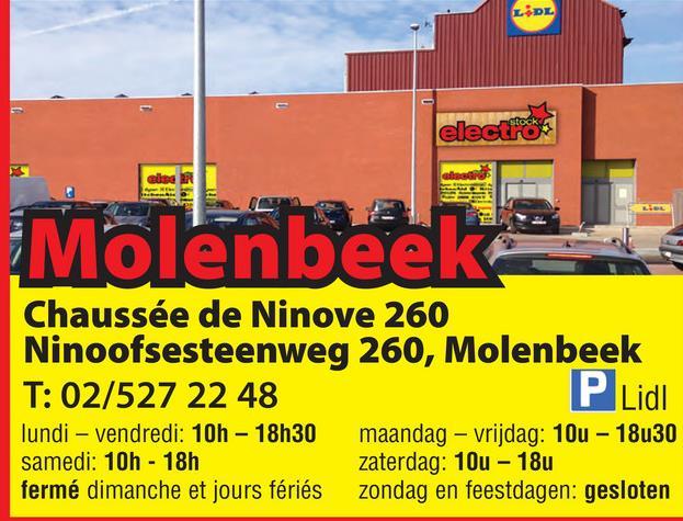 கடை electia andre Molenbeek Chaussée de Ninove 260 Ninoofsesteenweg 260, Molenbeek T: 02/527 22 48 P Lidl lundi - vendredi: 10h - 18h30 maandag - vrijdag: 10u - 18u30 samedi: 10h - 18h zaterdag: 10u - 18u fermé dimanche et jours fériés zondag en feestdagen: gesloten