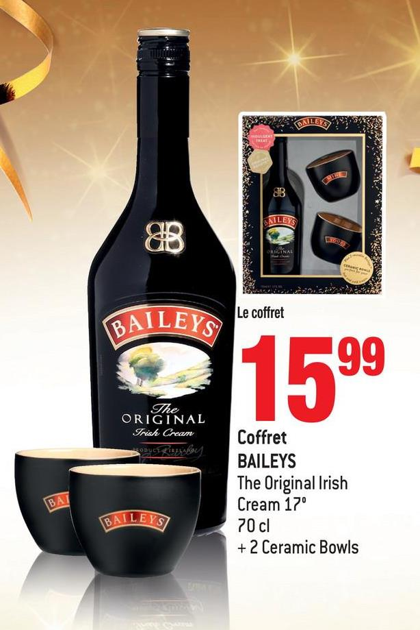 BAILE BAILEYS Le coffret BAILEYS The ORIGINAL Frish Cream Coffret BAILEYS The Original Irish Cream 17° 70 cl + 2 Ceramic Bowls BAILEYS