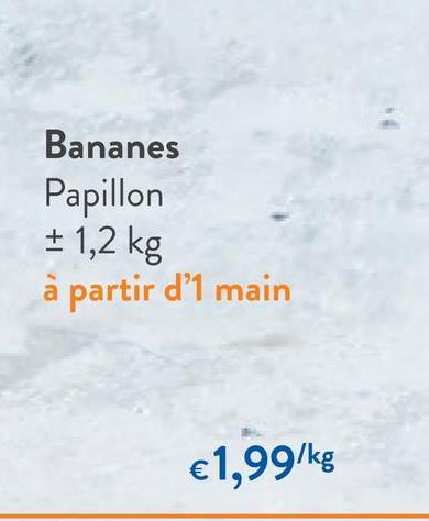 Bananes Papillon + 1,2 kg à partir d'1 main €1,99/kg
