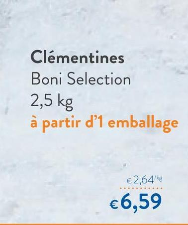 Clémentines Boni Selection 2,5 kg à partir d'1 emballage €2,64/kg €6,59
