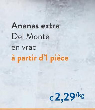 Ananas extra Del Monte en vrac à partir d'1 pièce €2,29/kg