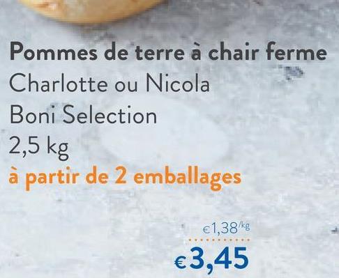 Pommes de terre à chair ferme Charlotte ou Nicola Boni Selection 2,5 kg à partir de 2 emballages €1,38kg €3,45