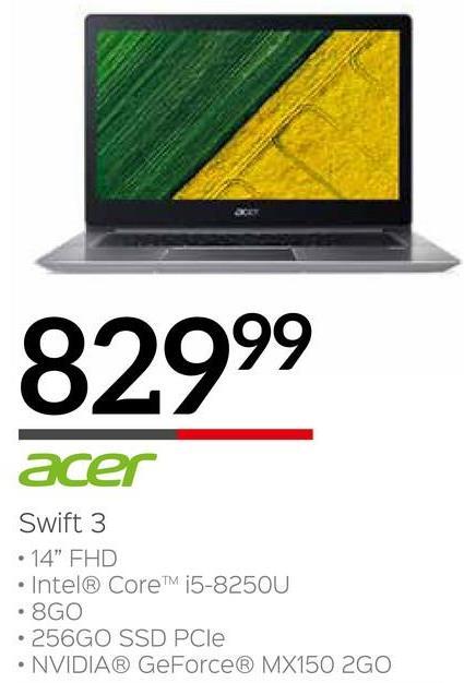 "82999 acer Swift 3 • 14"" FHD • Intel® Core™ i5-8250U • 8GO • 256GO SSD PCle • NVIDIA® GeForce® MX150 2GO"