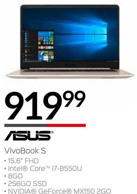 "91999 ASUS | VivoBook S • 15.6"" FHD • Intel® CoreTM i7-8550U • 8GO • 256GO SSD • NVIDIA® GeForce® MX150 2GO"
