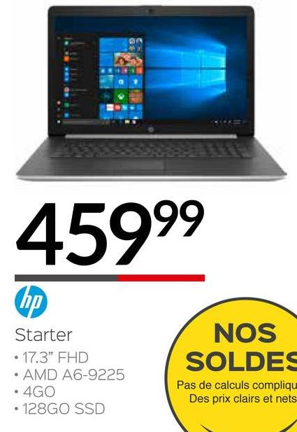 """45999 hp Starter • 17.3"""" FHD • AMD A6-9225 • 4GO • 128GO SSD NOS SOLDES Pas de calculs compliqu Des prix clairs et nets"""
