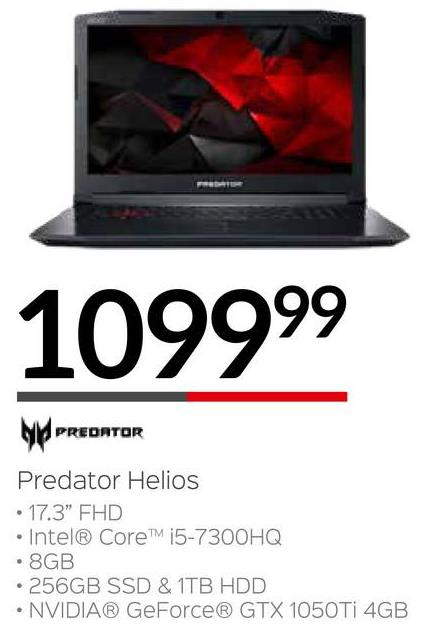 "109999 MY PREDATOR Predator Helios • 17.3"" FHD • Intel® CoreTM i5-7300HQ • 8GB • 256GB SSD & 1TB HDD • NVIDIA® GeForce® GTX 1050 Ti 4GB"