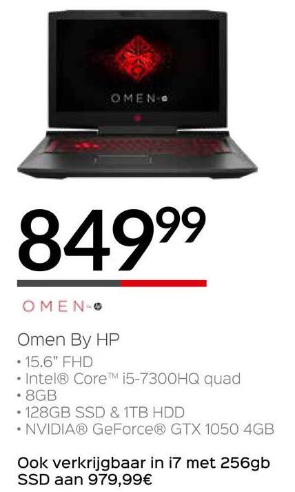 """OMENO 84999 OMENO Omen By HP • 15.6"""" FHD • Intel® Core™ i5-7300HQ quad • 8GB • 128GB SSD & 1TB HDD • NVIDIA® GeForce® GTX 1050 4GB Ook verkrijgbaar in i7 met 256gb SSD aan 979,99€"""