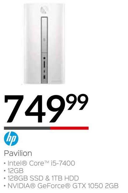 74999 Pavilion • Intel® CoreTM i5-7400 • 12GB • 128GB SSD & 1TB HDD • NVIDIA® GeForce® GTX 1050 2GB