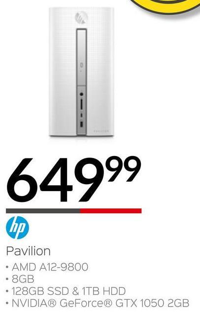 64999 Pavilion • AMD A12-9800 • 8GB • 128GB SSD & 1TB HDD • NVIDIA® GeForce® GTX 1050 2GB