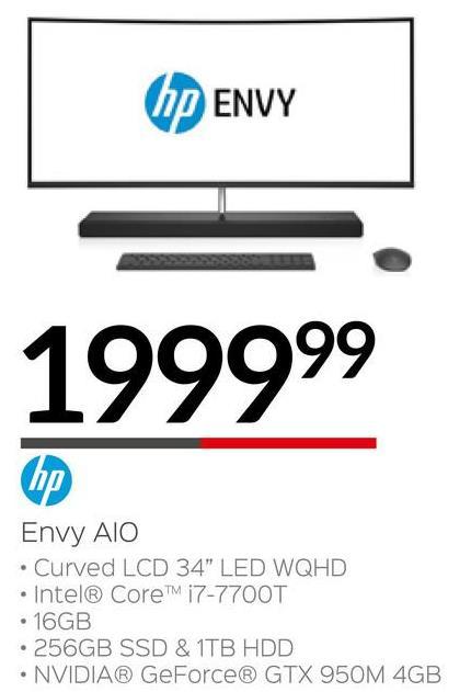 "hp ENVY 199999 Envy AIO • Curved LCD 34"" LED WQHD • Intel® Core™ i7-7700T • 16GB • 256GB SSD & 1TB HDD • NVIDIA® GeForce® GTX 950M 4GB"
